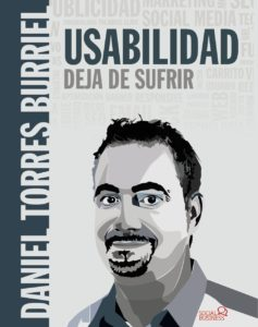 Usabilidad. Deja de sufrir. Daniel Torres Burriel